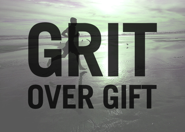 Grit Over Gift